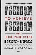 Freedom to Achieve Freedom: The Irish Free State 1922-1932