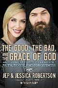Good the Bad & the Grace of God What Honesty & Pain Taught Us about Faith Family & Forgiveness