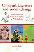 Children's Literature & Social Change: Some Case Studies From Barbara Hofland To Philip Pullman by Dennis Butts
