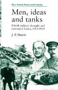 War, Armed Forces & Society #0001: Men, Ideas and Tanks: British Military Thought and Armoured Forces, 1903-1939
