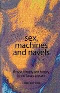 Sex, Machines and Navels: Fiction, Fantasy and History in the Future Present