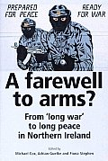 Farewell To Arms From Long War To Long Peace in Northern Ireland