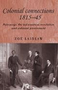 Colonial Connections, 1815-45: Patronage, the Information Revolution and Colonial Government