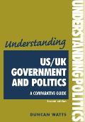 Understanding Us/uk Government and Politics: a Comparative Guide