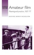 Amateur Film: Meaning and Practice C. 1927-77 (Studies in Popular Culture)