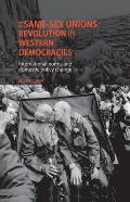 The Same-Sex Unions Revolution in Western Democracies: International Norms and Domestic Policy Change