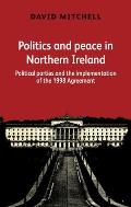 Politics and Peace in Northern Ireland After 1998: Political Parties and the Implementation of the Good Friday Agreement