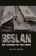 Beslan: Six Stories of the Siege: Six Stories of the Siege