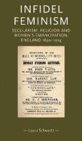 Infidel Feminism: Secularism, Religion and Women's Emancipation, England 1830-1914