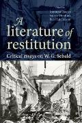 A Literature of Restitution CB: Critical Essays on W. G. Sebald