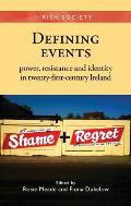 Defining Events: Power, Resistance and Identity in Twenty-First-Century Ireland (Irish Society Mup)