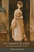 Womens Work: Labour, Gender, Authorship, 1750-1830