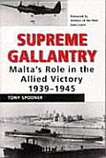 Supreme Gallantry Maltas Role in the Allied Victory 1939 1945