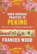 Hand-Grenade Practice in Peking: My Part in the Cultural Revolution Cover
