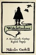Witchfinders: A Seventeenth-Century English Tragedy. Malcolm Gaskill