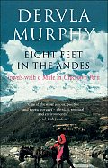 Eight Feet in the Andes Travels with a Mule in Unknown Peru