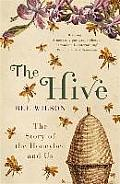 The Hive: The Story of the Honeybee and Us. Bee Wilson