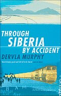 Through Siberia by Accident: A Small Slice of Autobiography Cover