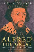 Alfred the Great the Man Who Made England