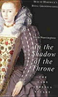 In the Shadow of the Throne The Lady Arbella Stuart