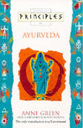 Principles of Ayurveda: The Only Introduction You'll Ever Need