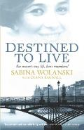 Destined to Live: One Woman's War, Life, Loves Remembered