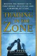 Trading in the Zone Master the Market with Confidence Discipline & a Winning Attitude