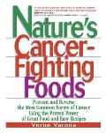 Natures Cancer Fighting Foods Prevent & Reverse the Most Common Forms of Cancer Using the Proven Power of Great Food & Easy Recipes