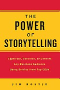 Power of Storytelling Captivate Convince or Convert Any Business Audience Using Stories from Top CEOs