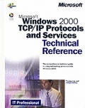 Microsoft Windows 2000 TCP/IP Protocols and Services Technical Reference with CDROM (Microsoft Technical Reference)