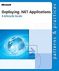 Deploying Microsoft .Net Applications: A Lifecycle Guide (Patterns & Practices)