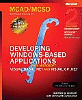 MCAD MCSD Self Paced Training Kit Developing Windows Based Applications with Microsoft Visual Basic.Net & Microsoft Visual C# .Net Se