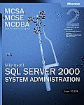 McSa MCSE MCDBA Self Paced Training Kit Microsoft SQL Server 2000 System Administration Exam 70 228 2nd Edition