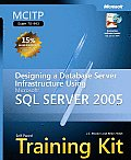 McItp Self-Paced Training Kit (Exam 70-443): Designing a Database Server Infrastructure Using Microsoft SQL Server 2005 (Pro-Certification)