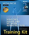 MCSA MCSE Self Paced Training Kit Exam 70 291 Implementing Managing & Maintaining a Microsoft Windows Server 2003 Network Infrastructure