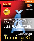 MCPD Self-Paced Training Kit (Exam 70-549): Designing and Developing Enterprise Applications Using the Microsoft .Net Framework with CDROM