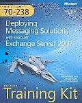 MCITP self-paced training kit (exam 70-238); deploying messaging solutions with Microsoft Exchange Server 2007. (CD-ROM included)