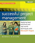 Successful Project Management Applying Best Practices & Real World Techniques with Microsoft Project Applying Best Practices Proven Methods &