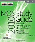MOS 2010 Study Guide for Microsoft Word Expert Excel Expert Access & Sharepoint Exams