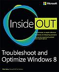 Troubleshoot and Optimize Windows® 8 Inside Out: The ultimate, in-depth troubleshooting and optimizing reference