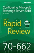 MCTS 70-662 Rapid Review: Configuring Microsoft® Exchange Server 2010: Configuring Microsoft® Exchange Server 2010