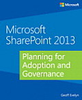 Microsoft SharePoint 2013 Planning for Adoption & Governance