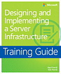 Training Guide: Designing and Implementing a Server Infrastructure