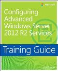 Training Guide Configuring Advanced Windows Server 2012 R2 Services