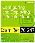 Exam Ref McSa 70-247: Configuring and Deploying a Private Cloud (Exam Ref)
