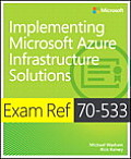 Exam Ref 70-533 Implementing Microsoft Azure Infrastructure Solutions (Exam Ref)
