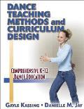 Dance Teaching Methods and Curriculum Design : Comprehensive K-12 Dance Education (03 Edition)