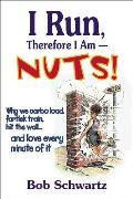 I Run, Therefore I Am--Nuts!