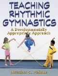 Teaching Rhythmic Gymnastics : a Developmentally Appropriate Approach (03 Edition)