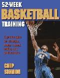 52-Week Basketball Training: Proven Plan for Strength, Power, Speed, Agility, and Performance